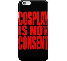 Cosplay IS NOT Consent!! (RED) iPhone Case/Skin