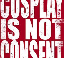 Cosplay IS NOT Consent!! (WHITE) by Penelope Barbalios