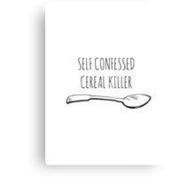 SELF CONFESSED CEREAL KILLER Canvas Print