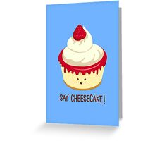 Say CheeseCake! Greeting Card