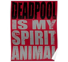 Deadpool is my Spirit Animal (BLACK) Poster