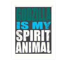 Godzilla is my Spirit Animal Art Print