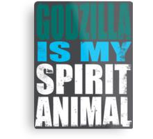 Godzilla is my Spirit Animal Metal Print