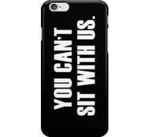 YOU CANT SIT WITH US iPhone Case/Skin