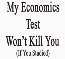 My Economics Test Won't Kill You (If You Studied)  by supernova23