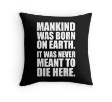 Mankind Was Born On Earth - Interstellar Throw Pillow