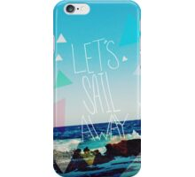 Let's Sail Away iPhone Case/Skin