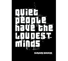 Quiet people have the LOUDEST minds-Stephen Hawking Photographic Print