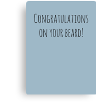 CONGRATULATIONS ON YOUR BEARD! Canvas Print