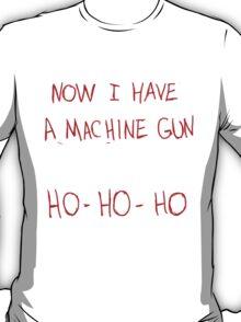 Now I Have A Machine Gun Ho-Ho-Ho T-Shirt