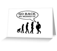 GO BACK (SURVIVAL OF THE FATTEST) Greeting Card