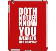 Doth Mother Know You Weareth Her Drapes iPad Case/Skin
