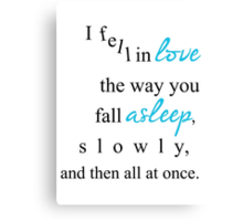 I fell in love the way you fall asleep, Canvas Print