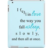 I fell in love the way you fall asleep, iPad Case/Skin