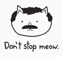 Don't stop meow. by Burgernator