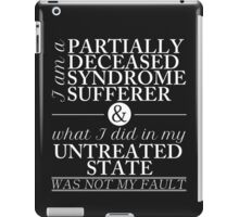 Partially Deceased Syndrome Sufferer (White Print) iPad Case/Skin