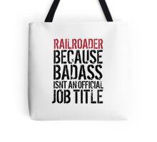 Funny 'Railroader because Badass isn't an official job title' t-shirt Tote Bag