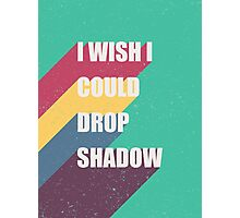 I wish I could drop shadow Photographic Print