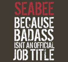Funny 'Seabee because Badass isn't an official job title' t-shirt by Albany Retro