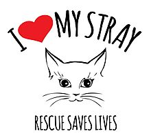 Cool 'I Heart My Stray, Rescue Saves Live' Cat Rescue T-Shirt and Accessories Photographic Print