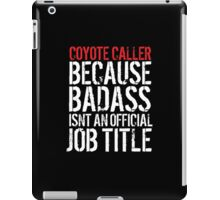 Funny 'Coyote Caller because Badass isn't an official job title' t-shirt iPad Case/Skin