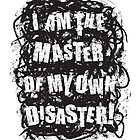I am the master of my own disaster by wordquirk