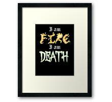 I am Fire I am Death Framed Print