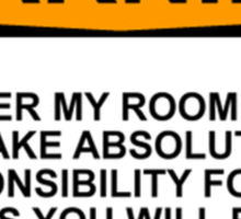 WARNING: ENTER MY ROOM AND I TAKE NO RESPONSIBILITY FOR THE INJURIES YOU WILL RECIEVE, YOU HAVE BEEN WARNED Sticker