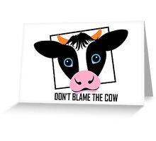 DON'T BLAME THE COW Greeting Card