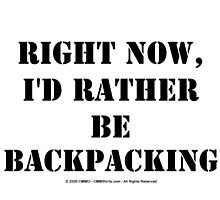 Right Now, I'd Rather Be Backpacking - Black Text by cmmei