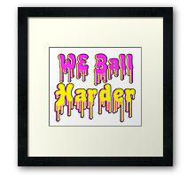We Ball Harder Framed Print
