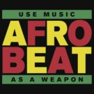 AFROBEAT _ USE MUSIC AS A WEAPON by forgottentongue