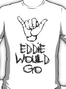 Eddie would go hang loose T-Shirt
