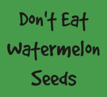 Don't Eat Watermelon Seeds by RyanKrusi