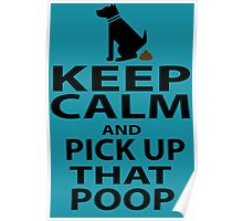Keep Calm & Pick Up That Poop Poster