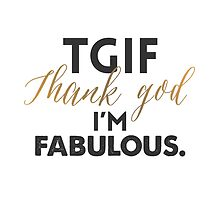 TGIF - Thanks God I'm Fabulous by 83oranges