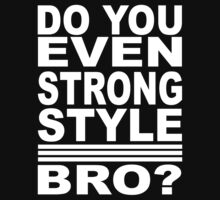 Do You Even Strong Style? - Bro Edition by ninjacafe