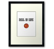 Ball Is Life ( Basketball ) Framed Print