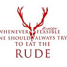 Whenever feasible one should always try to eat the rude by Charenne