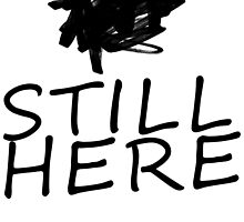 STILL HERE by 126pixels