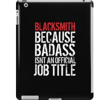 Funny Blacksmith because Badass isn't an official job title' t-shirt and accessories iPad Case/Skin