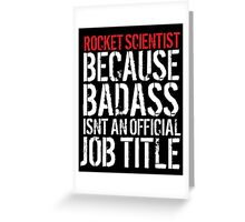 Funny Rocket Scientist because Badass Isn't an Official Job Title' Tshirt, Accessories and Gifts Greeting Card