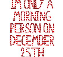 im only a morning person on december 25th by Aysha121