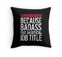 Humorous Superintendent because Badass Isn't an Official Job Title' Tshirt, Accessories and Gifts Throw Pillow