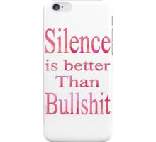 Silence is better than bullshit-Clothing & Stickers+Pillows & Totes+Phone Cases+Laptop Skins+Cards  iPhone Case/Skin