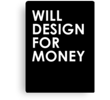 Will Design For Money Canvas Print