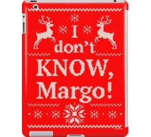 "Christmas Vacation ""I don't KNOW, Margo!"" iPad Case/Skin"