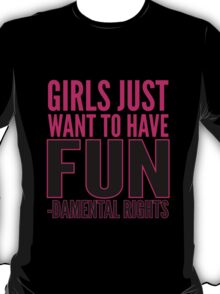 Girls just want to have FUN-damental rights T-Shirt
