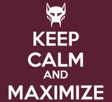 KEEP CALM AND MAXIMIZE by omondieu