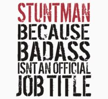 Humorous Stuntman because Badass Isn't an Official Job Title' Tshirt, Accessories and Gifts by Albany Retro